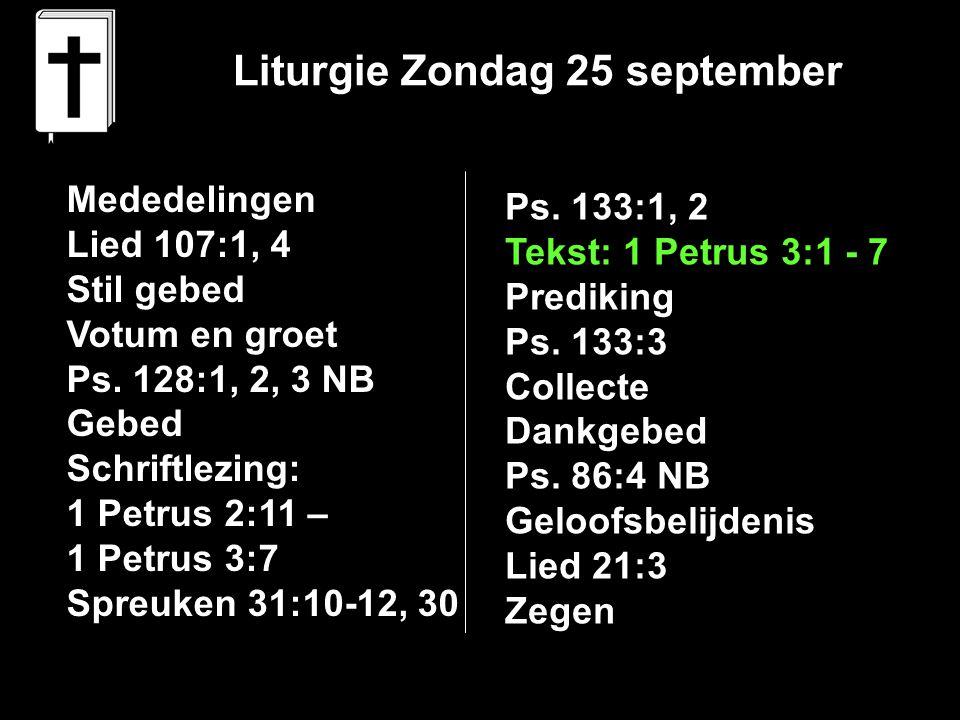 Liturgie Zondag 25 september Mededelingen Lied 107:1, 4 Stil gebed Votum en groet Ps.