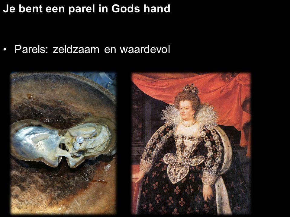 Je bent een parel in Gods hand Parels: zeldzaam en waardevol