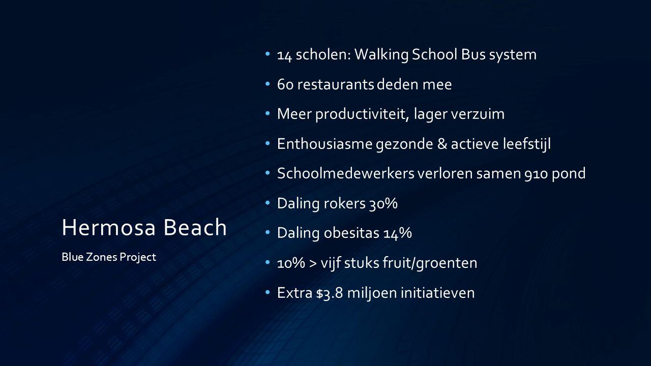 Hermosa Beach 14 scholen: Walking School Bus system 60 restaurants deden mee Meer productiviteit, lager verzuim Enthousiasme gezonde & actieve leefsti