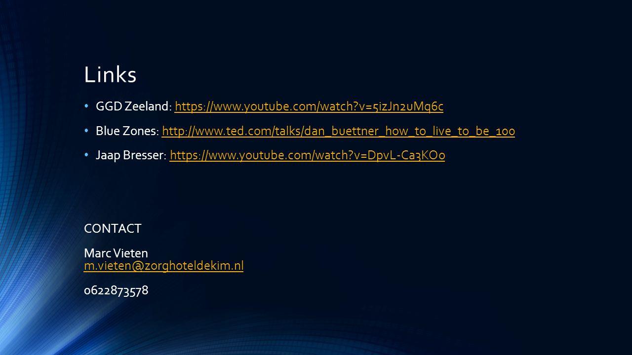 Links GGD Zeeland: https://www.youtube.com/watch?v=5izJn2uMq6chttps://www.youtube.com/watch?v=5izJn2uMq6c Blue Zones: http://www.ted.com/talks/dan_bue