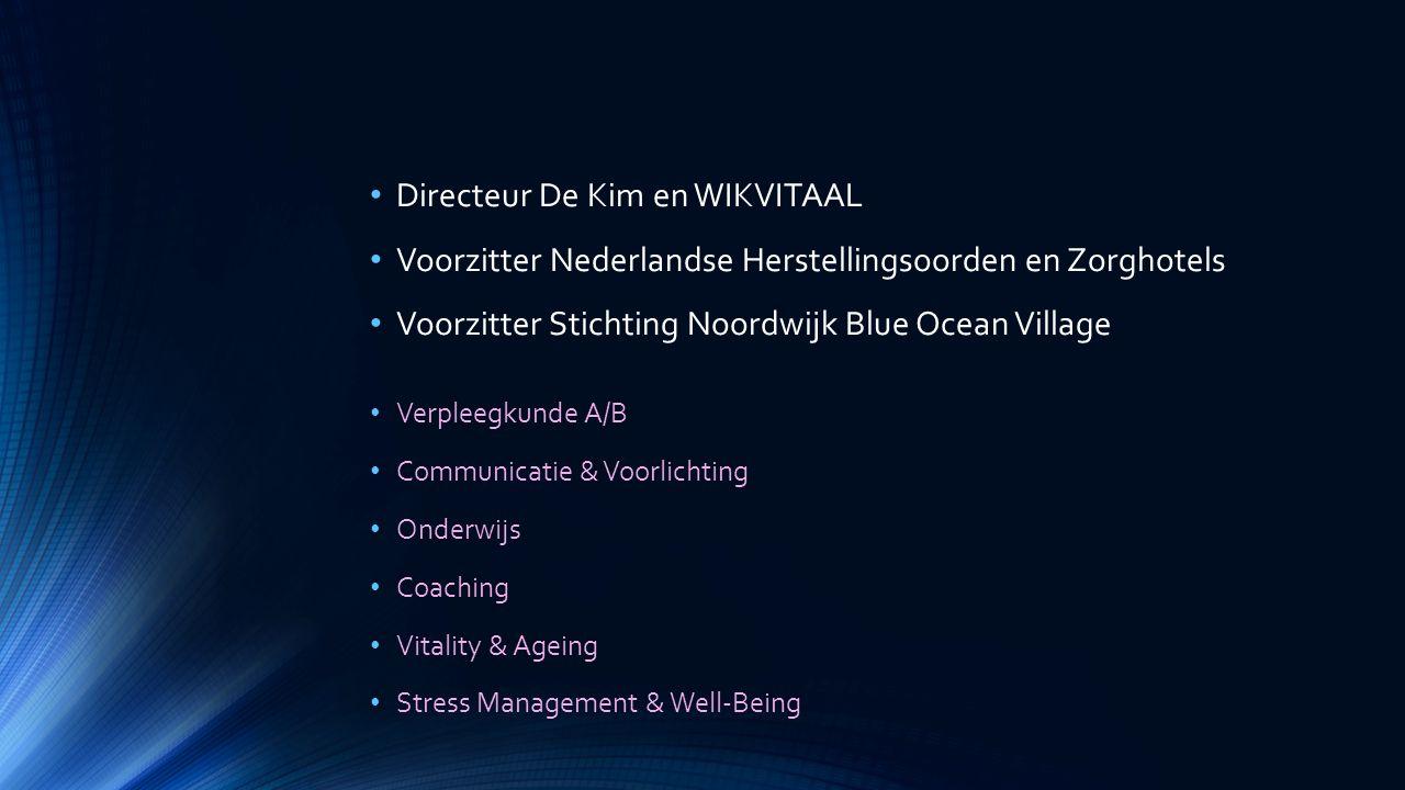 Directeur De Kim en WIKVITAAL Voorzitter Nederlandse Herstellingsoorden en Zorghotels Voorzitter Stichting Noordwijk Blue Ocean Village Verpleegkunde