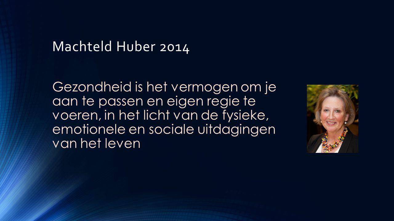 Machteld Huber 2014 Gezondheid is het vermogen om je aan te passen en eigen regie te voeren, in het licht van de fysieke, emotionele en sociale uitdag