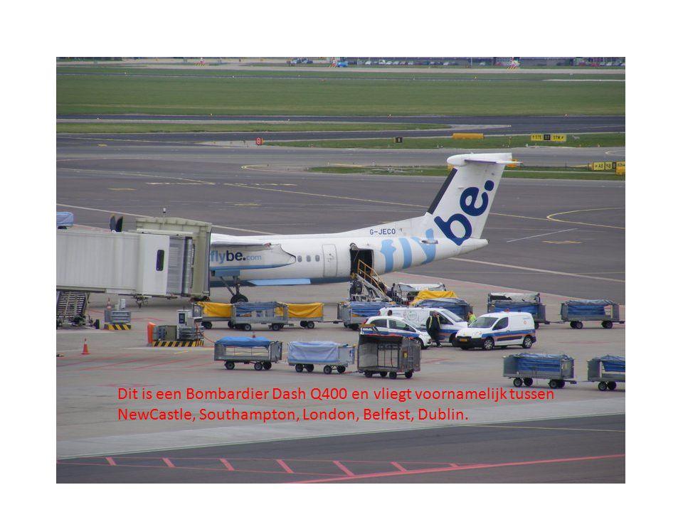 Dit is een Bombardier Dash Q400 en vliegt voornamelijk tussen NewCastle, Southampton, London, Belfast, Dublin.