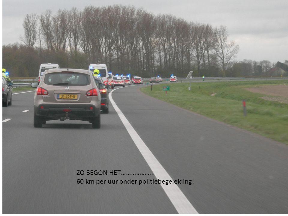ZO BEGON HET……………….. 60 km per uur onder politiebegeleiding!