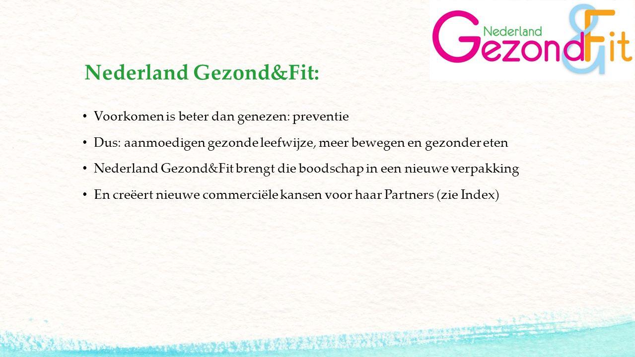 Nederland Gezond&Fit: Voorkomen is beter dan genezen: preventie Dus: aanmoedigen gezonde leefwijze, meer bewegen en gezonder eten Nederland Gezond&Fit