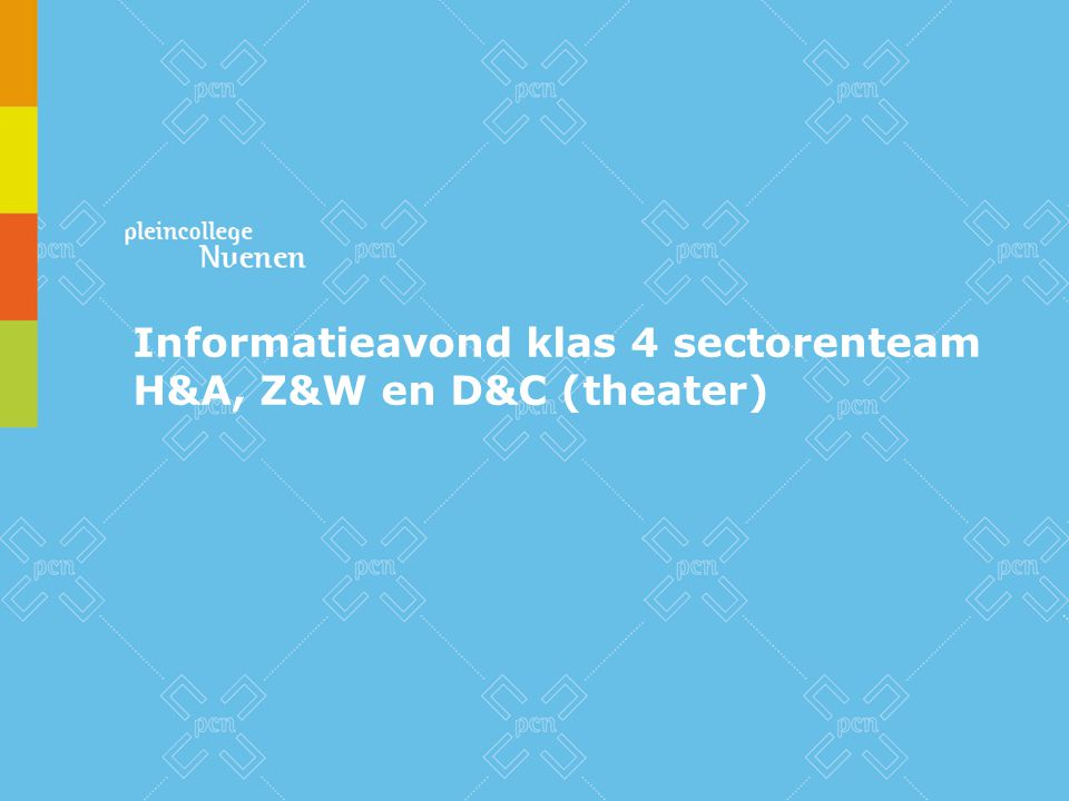 Informatieavond klas 4 sectorenteam H&A, Z&W en D&C (theater)