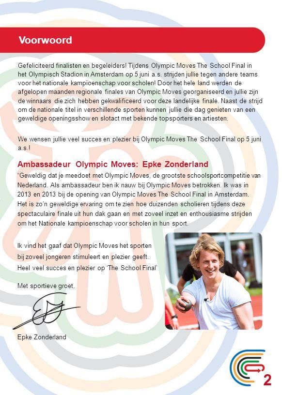 Voorwoord Gefeliciteerd finalisten en begeleiders! Tijdens Olympic Moves The School Final in het Olympisch Stadion in Amsterdam op 5 juni a.s. strijde
