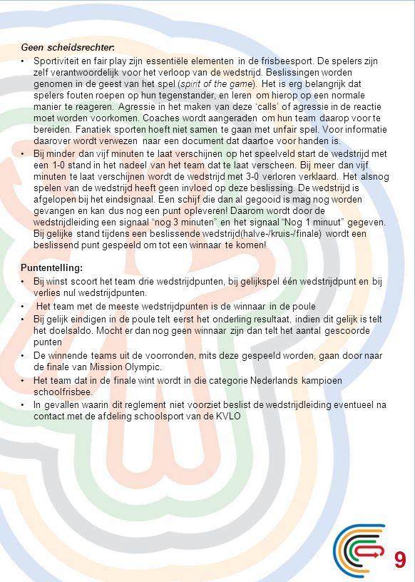 9 Geen scheidsrechter: Sportiviteit en fair play zijn essentiële elementen in de frisbeesport. De spelers zijn zelf verantwoordelijk voor het verloop
