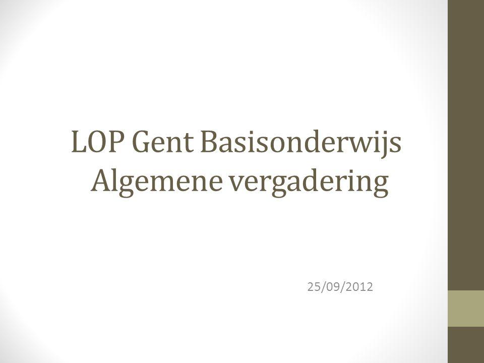 LOP Gent Basisonderwijs Algemene vergadering 25/09/2012