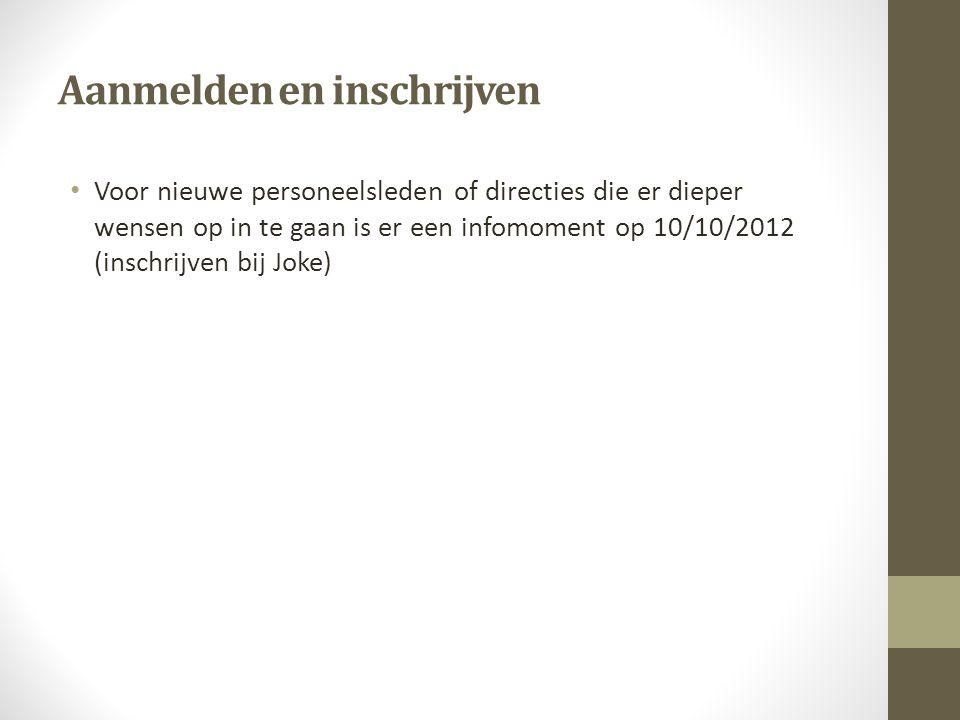 Aanmelden en inschrijven Voor nieuwe personeelsleden of directies die er dieper wensen op in te gaan is er een infomoment op 10/10/2012 (inschrijven bij Joke)