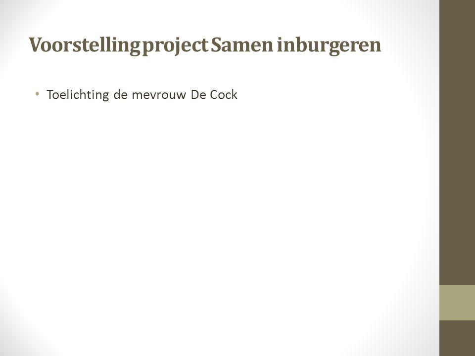 Voorstelling project Samen inburgeren Toelichting de mevrouw De Cock