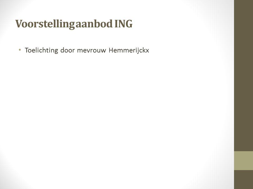Voorstelling aanbod ING Toelichting door mevrouw Hemmerijckx