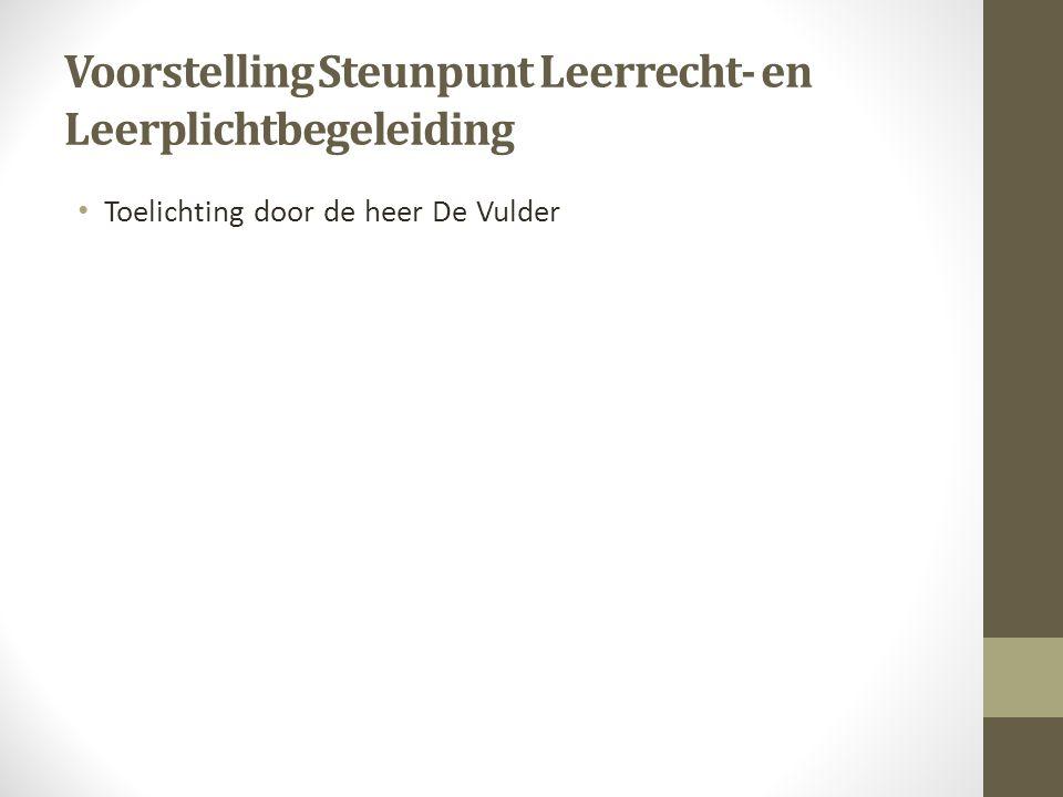 Voorstelling Steunpunt Leerrecht- en Leerplichtbegeleiding Toelichting door de heer De Vulder