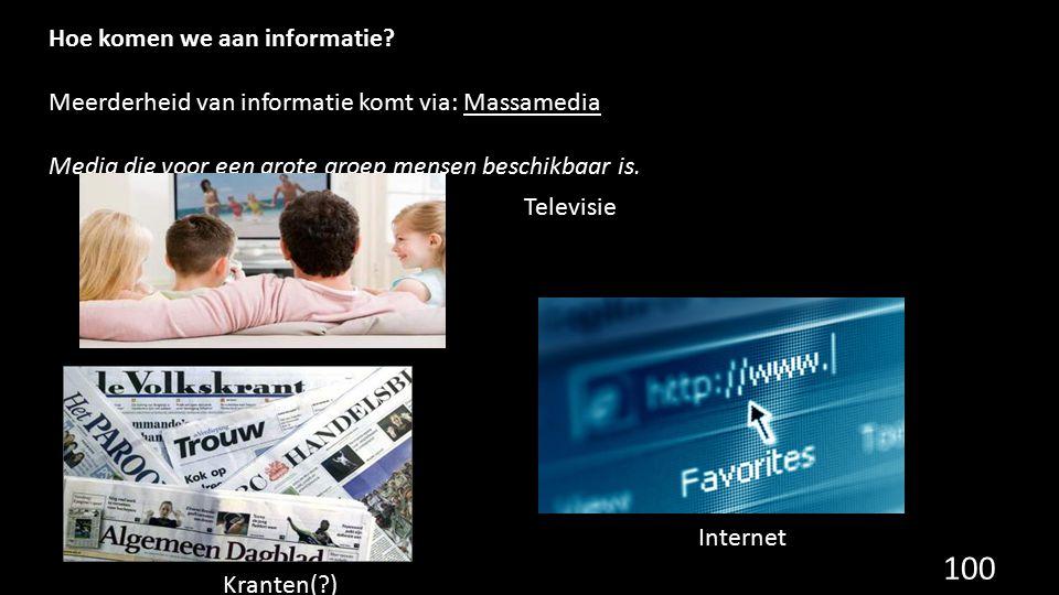 Hoe komen we aan informatie? Meerderheid van informatie komt via: Massamedia Media die voor een grote groep mensen beschikbaar is. Televisie Internet