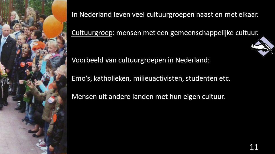 In Nederland leven veel cultuurgroepen naast en met elkaar. Cultuurgroep: mensen met een gemeenschappelijke cultuur. Voorbeeld van cultuurgroepen in N