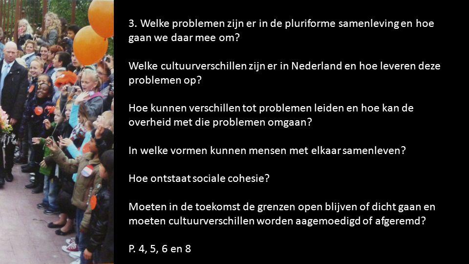 3. Welke problemen zijn er in de pluriforme samenleving en hoe gaan we daar mee om? Welke cultuurverschillen zijn er in Nederland en hoe leveren deze