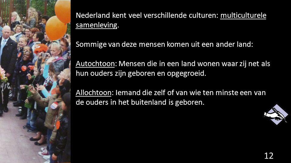 Nederland kent veel verschillende culturen: multiculturele samenleving. Sommige van deze mensen komen uit een ander land: Autochtoon: Mensen die in ee