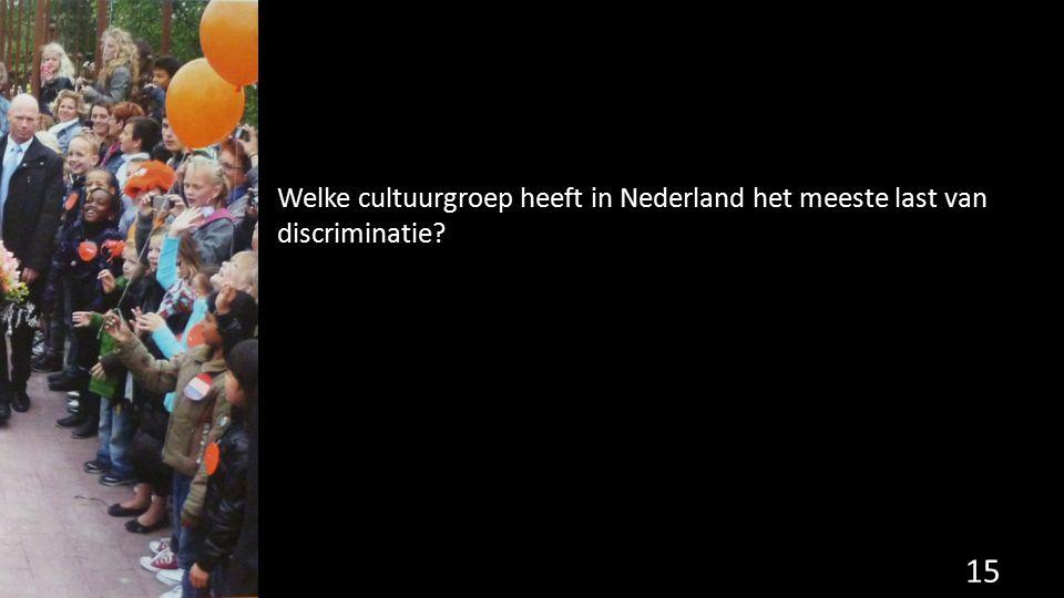Welke cultuurgroep heeft in Nederland het meeste last van discriminatie? 15