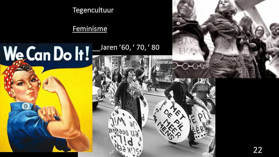 Tegencultuur Feminisme Jaren '60, ' 70, ' 80 22