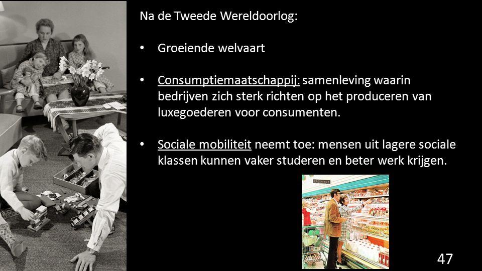 Na de Tweede Wereldoorlog: Groeiende welvaart Consumptiemaatschappij: samenleving waarin bedrijven zich sterk richten op het produceren van luxegoeder