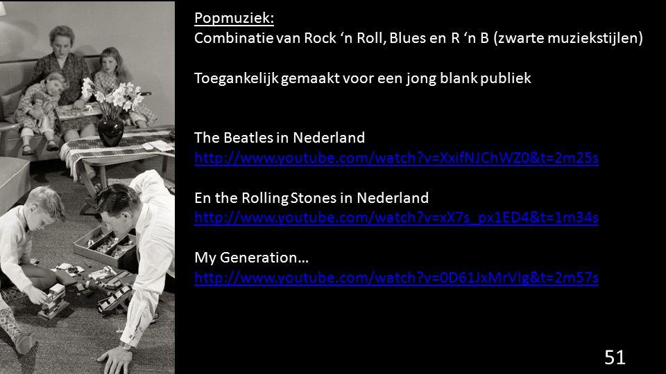 51 Popmuziek: Combinatie van Rock 'n Roll, Blues en R 'n B (zwarte muziekstijlen) Toegankelijk gemaakt voor een jong blank publiek The Beatles in Nede