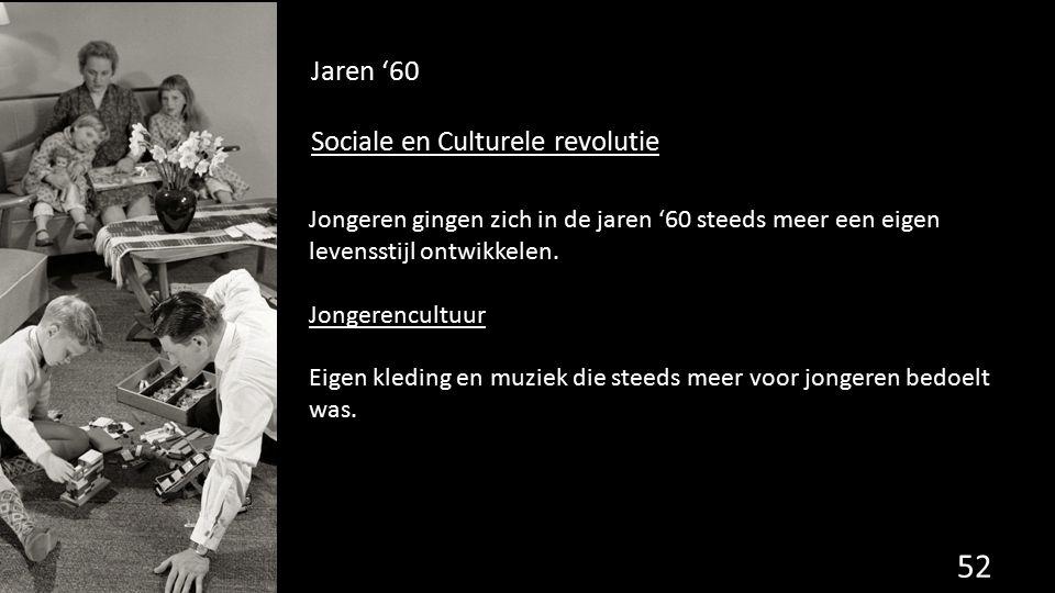 Jaren '60 Sociale en Culturele revolutie 52 Jongeren gingen zich in de jaren '60 steeds meer een eigen levensstijl ontwikkelen. Jongerencultuur Eigen