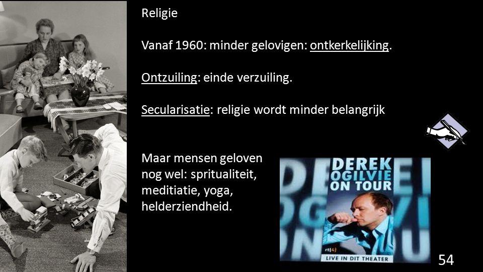 Religie Vanaf 1960: minder gelovigen: ontkerkelijking. Ontzuiling: einde verzuiling. Secularisatie: religie wordt minder belangrijk Maar mensen gelove