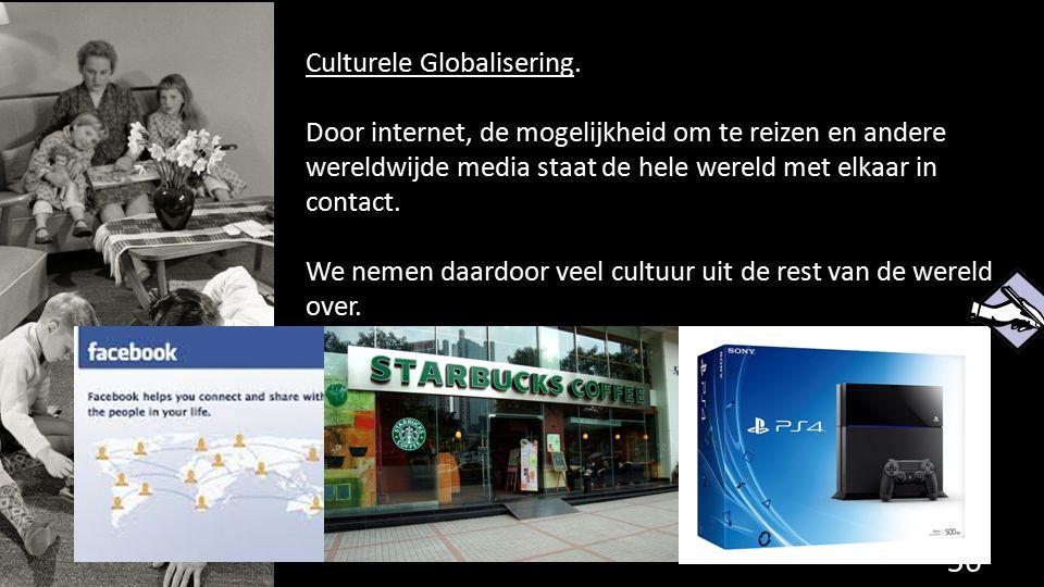 Culturele Globalisering. Door internet, de mogelijkheid om te reizen en andere wereldwijde media staat de hele wereld met elkaar in contact. We nemen