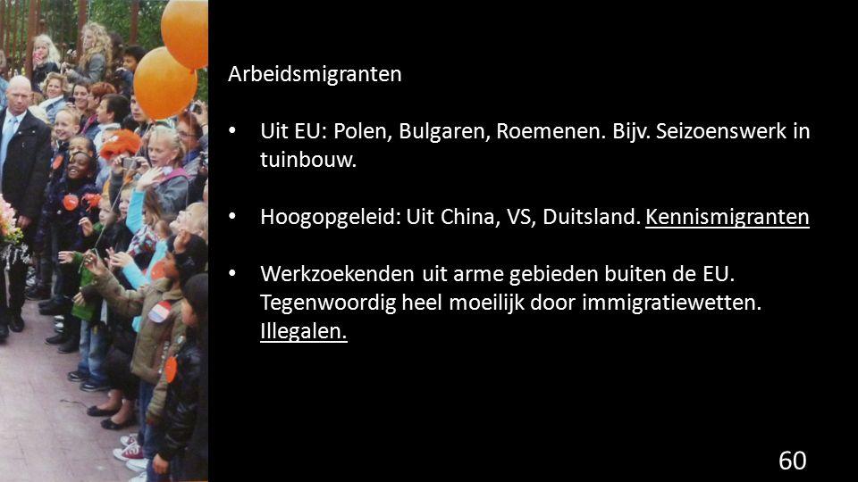 Arbeidsmigranten Uit EU: Polen, Bulgaren, Roemenen. Bijv. Seizoenswerk in tuinbouw. Hoogopgeleid: Uit China, VS, Duitsland. Kennismigranten Werkzoeken