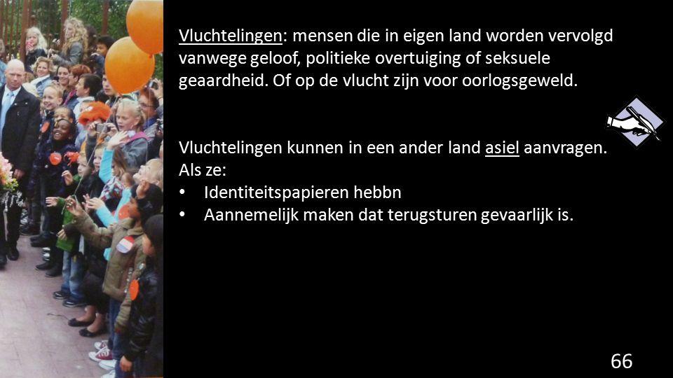 66 Vluchtelingen: mensen die in eigen land worden vervolgd vanwege geloof, politieke overtuiging of seksuele geaardheid. Of op de vlucht zijn voor oor