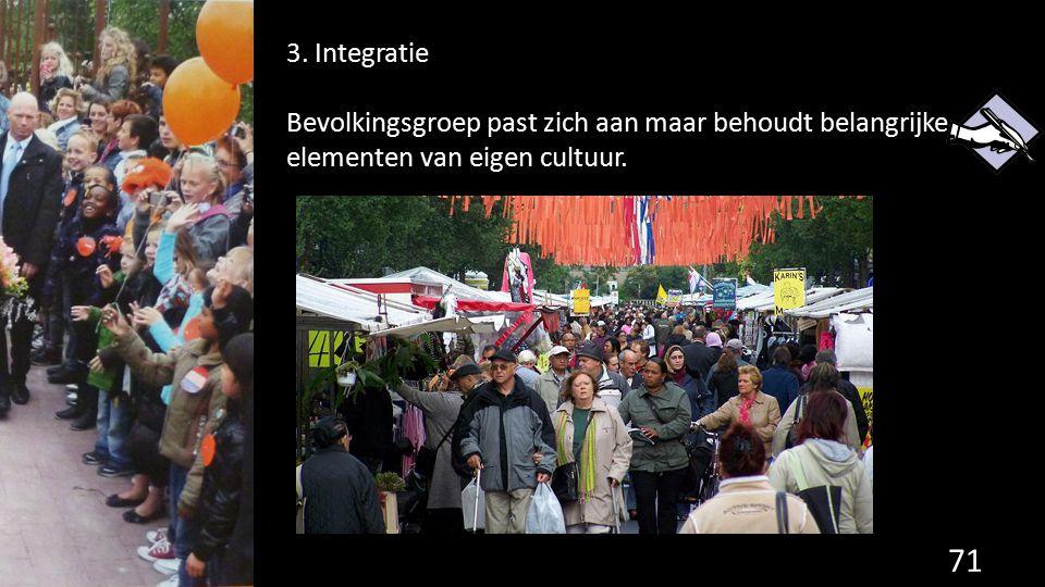 71 3. Integratie Bevolkingsgroep past zich aan maar behoudt belangrijke elementen van eigen cultuur.