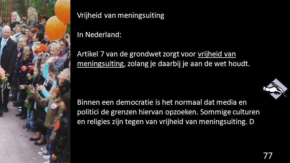 77 Vrijheid van meningsuiting In Nederland: Artikel 7 van de grondwet zorgt voor vrijheid van meningsuiting, zolang je daarbij je aan de wet houdt. Bi