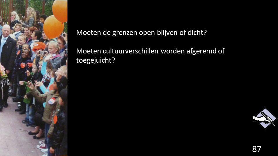 87 Moeten de grenzen open blijven of dicht? Moeten cultuurverschillen worden afgeremd of toegejuicht?