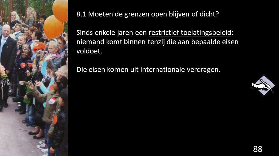 88 8.1 Moeten de grenzen open blijven of dicht? Sinds enkele jaren een restrictief toelatingsbeleid: niemand komt binnen tenzij die aan bepaalde eisen