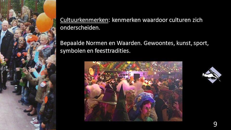 Cultuurkenmerken: kenmerken waardoor culturen zich onderscheiden. Bepaalde Normen en Waarden. Gewoontes, kunst, sport, symbolen en feesttradities. 9