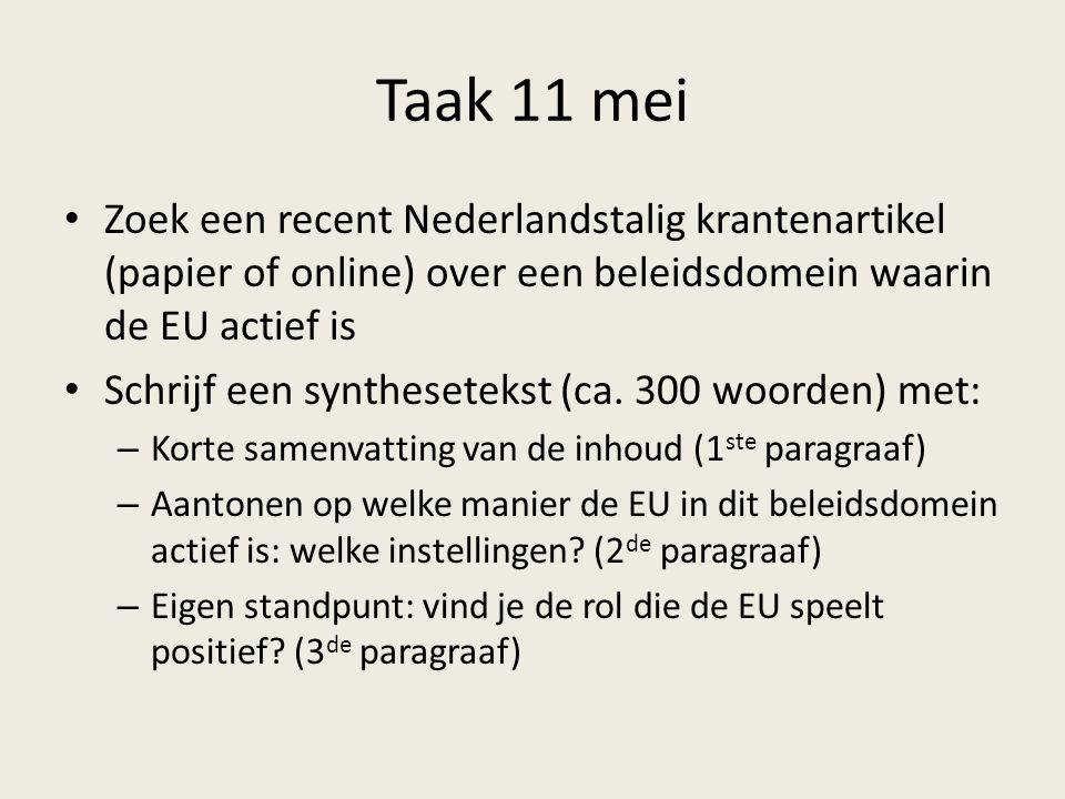 Taak 11 mei Zoek een recent Nederlandstalig krantenartikel (papier of online) over een beleidsdomein waarin de EU actief is Schrijf een synthesetekst