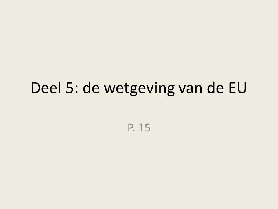 Deel 5: de wetgeving van de EU P. 15