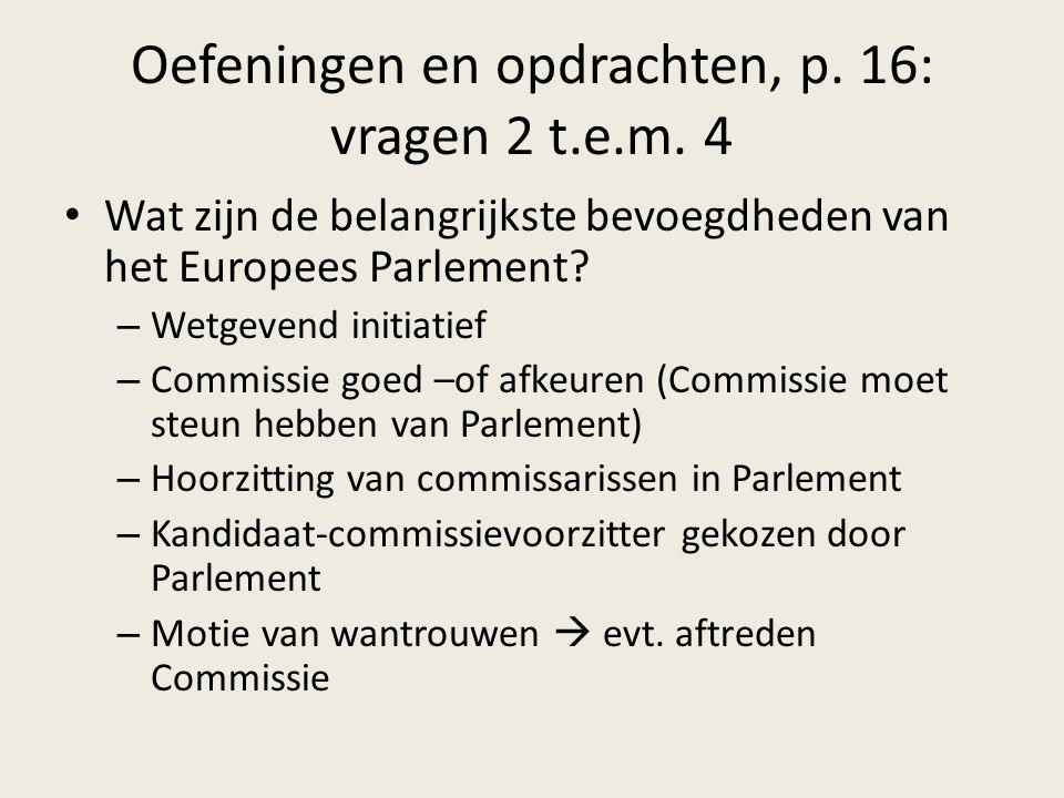 Oefeningen en opdrachten, p. 16: vragen 2 t.e.m. 4 Wat zijn de belangrijkste bevoegdheden van het Europees Parlement? – Wetgevend initiatief – Commiss