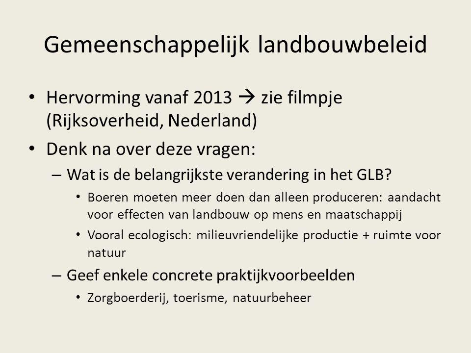 Gemeenschappelijk landbouwbeleid Hervorming vanaf 2013  zie filmpje (Rijksoverheid, Nederland) Denk na over deze vragen: – Wat is de belangrijkste verandering in het GLB.