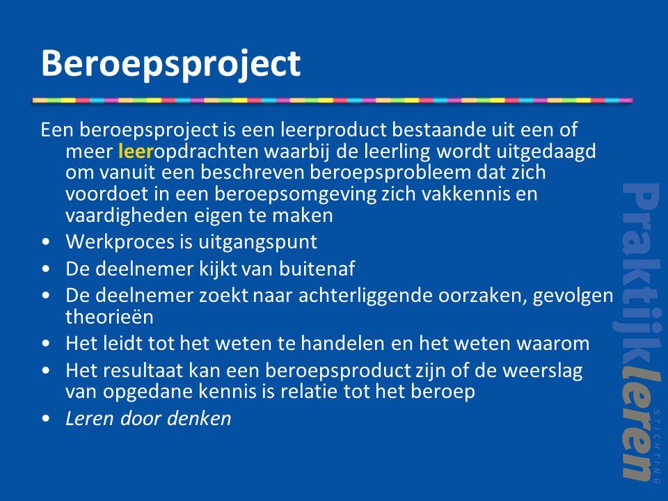 Beroepsproject Een beroepsproject is een leerproduct bestaande uit een of meer leeropdrachten waarbij de leerling wordt uitgedaagd om vanuit een besch