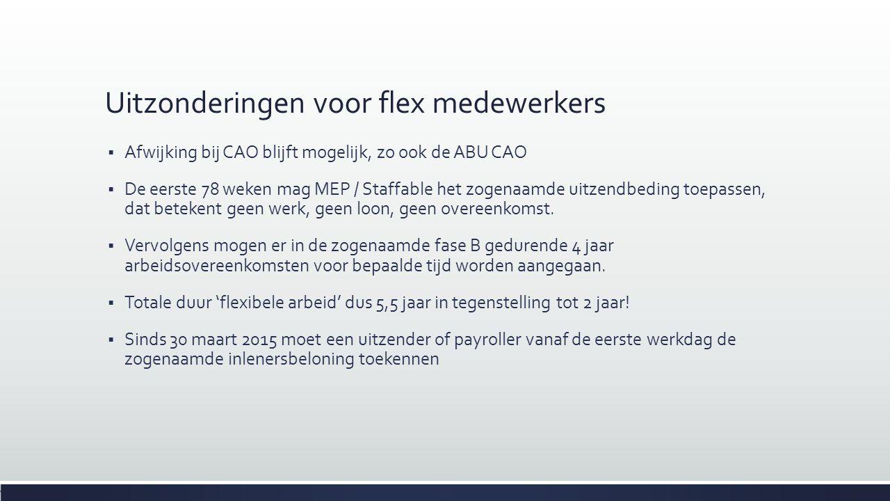 Uitzonderingen voor flex medewerkers  Afwijking bij CAO blijft mogelijk, zo ook de ABU CAO  De eerste 78 weken mag MEP / Staffable het zogenaamde ui