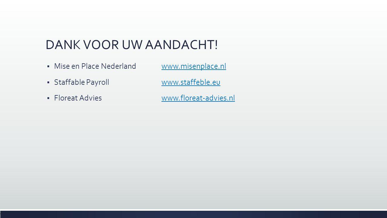 DANK VOOR UW AANDACHT!  Mise en Place Nederlandwww.misenplace.nlwww.misenplace.nl  Staffable Payrollwww.staffeble.euwww.staffeble.eu  Floreat Advie
