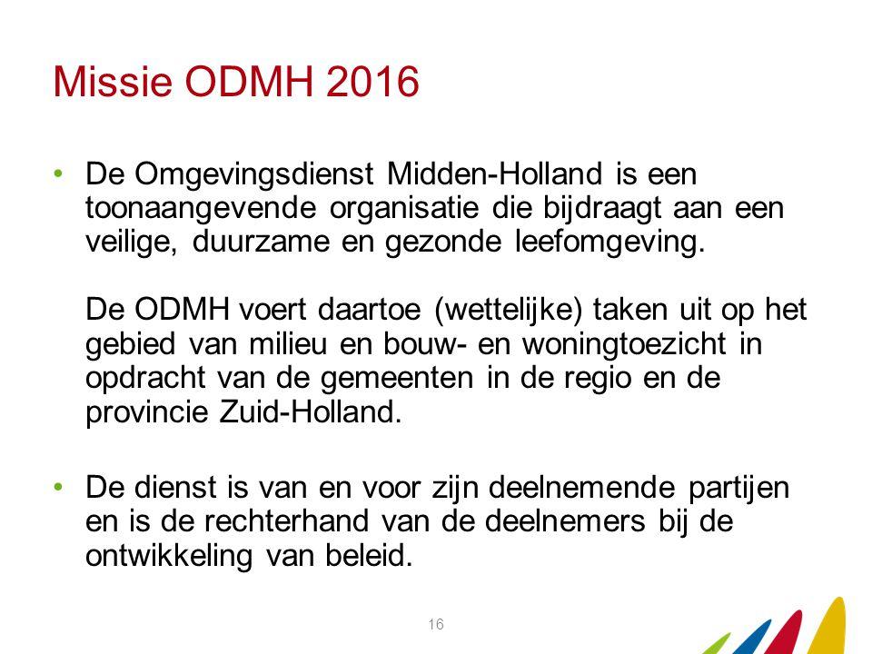 Missie ODMH 2016 De Omgevingsdienst Midden-Holland is een toonaangevende organisatie die bijdraagt aan een veilige, duurzame en gezonde leefomgeving.