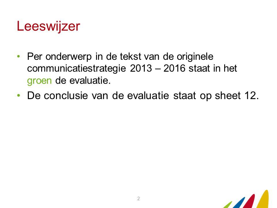 Leeswijzer Per onderwerp in de tekst van de originele communicatiestrategie 2013 – 2016 staat in het groen de evaluatie. De conclusie van de evaluatie
