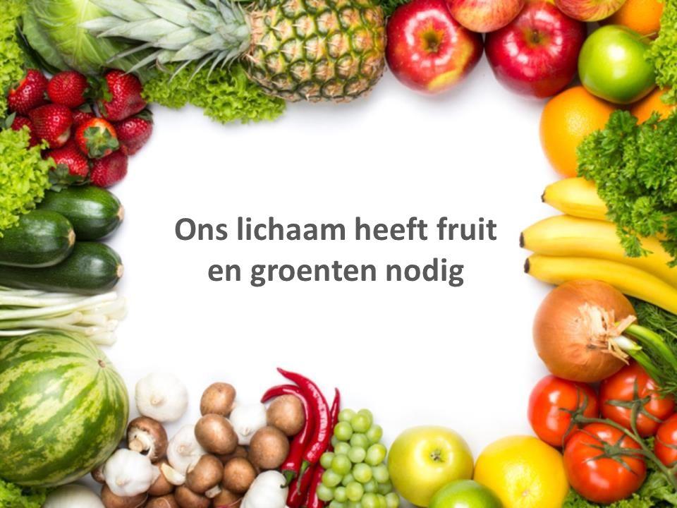 Ons lichaam heeft fruit en groenten nodig