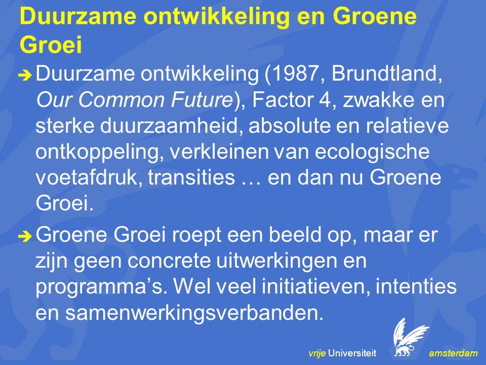 vrije Universiteit amsterdam Duurzame ontwikkeling en Groene Groei  Duurzame ontwikkeling (1987, Brundtland, Our Common Future), Factor 4, zwakke en sterke duurzaamheid, absolute en relatieve ontkoppeling, verkleinen van ecologische voetafdruk, transities … en dan nu Groene Groei.