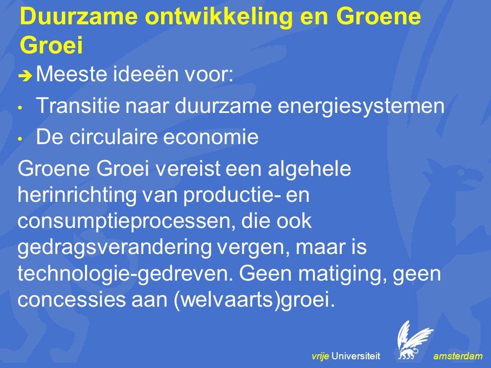 vrije Universiteit amsterdam Duurzame ontwikkeling en Groene Groei  Meeste ideeën voor: Transitie naar duurzame energiesystemen De circulaire economie Groene Groei vereist een algehele herinrichting van productie- en consumptieprocessen, die ook gedragsverandering vergen, maar is technologie-gedreven.