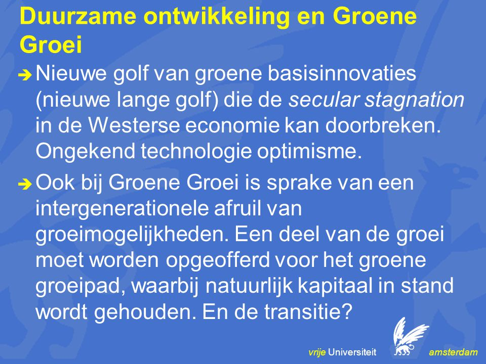 vrije Universiteit amsterdam Duurzame ontwikkeling en Groene Groei  Nieuwe golf van groene basisinnovaties (nieuwe lange golf) die de secular stagnation in de Westerse economie kan doorbreken.