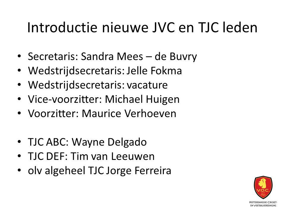 Introductie nieuwe JVC en TJC leden Secretaris: Sandra Mees – de Buvry Wedstrijdsecretaris: Jelle Fokma Wedstrijdsecretaris: vacature Vice-voorzitter: