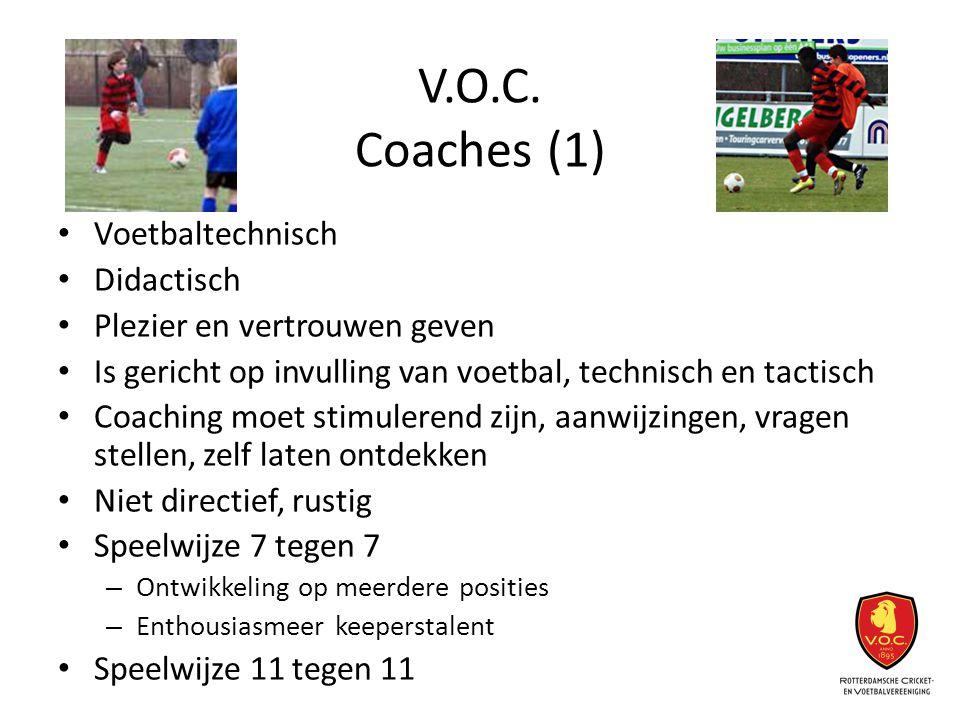 V.O.C. Coaches (1) Voetbaltechnisch Didactisch Plezier en vertrouwen geven Is gericht op invulling van voetbal, technisch en tactisch Coaching moet st